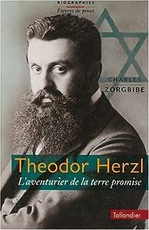 Th�odor Herzl : L'Aventurier de la Terre promise par Zorgbibe