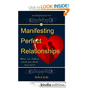 Manifesting Perfect Relationships: What Can Chakras Teach You About True Love? (Soul Shackles)