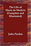 img - for The Life of Marie de Medicis (Complete and Illustrated) book / textbook / text book