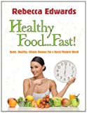 Rebecca Edwards Healthy Food...Fast!: Quick, Healthy, Simple Recipes for a Hectic Modern World