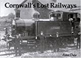 Cornwall's Lost Railways (1840331453) by Dale, Peter