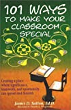 101 Ways to Make Your Classroom Special: Creating a Place Where Significance, Teamwork, and Spontaneity Can Sprout and Flourish