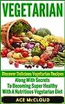 Vegetarian: Discover Delicious Vegeta...