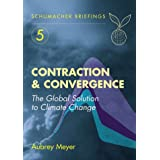 Contraction and Convergence: The Global Solution to Climate Change (Schumacher Briefings)by Aubrey Meyer
