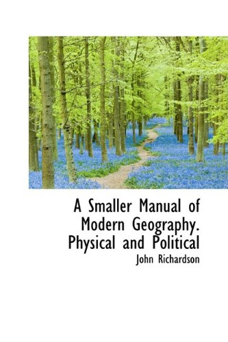 A Smaller Manual of Modern Geography. Physical and Political