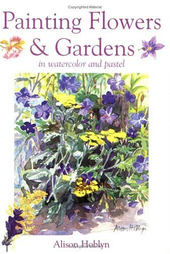 Painting Flowers & Gardens: In Watercolor and Pastel