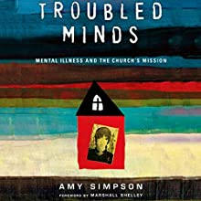 Troubled Minds: Mental Illness and the Church's Mission Audiobook by Amy Simpson Narrated by Courtney Patterson