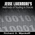 Jesse Livermore's Methods of Trading in Stocks Audiobook by Richard D. Wyckoff, Jesse Livermore Narrated by Jason McCoy