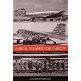 Austin, Cleared for Takeoff: Aviators, Businessmen, and the Growth of an American City (Jack and Doris Smothers...