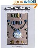 A Bead Timeline, Vol. I: Prehistory to 1200 CE