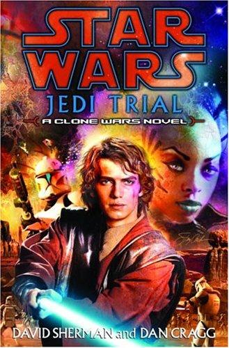 Star Wars Jedi Trial : A Clone Wars Novel, DAVID SHERMAN, DAN CRAGG