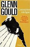 echange, troc Glenn Gould, Bruno Monsaingeon - Contrepoint à la ligne. Écrits  II
