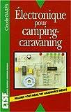 echange, troc Claude Gallès - Electronique pour camping-caravaning : Réalisez vous-même des accessoires inédits