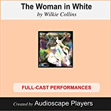 The Woman in White (Dramatized) (       ABRIDGED) by Wilkie Collins, J.A. Mears (adaption) Narrated by AudioscapePlayers