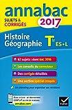 Annales Annabac 2017 Histoire-Géographie Tle L, ES: sujets et corrigés du bac Terminale L, ES...