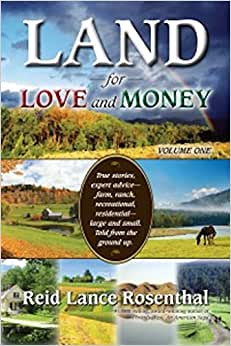 Land For Love And Money (Vol. 1): True Stories, Expert Advice- Farm, Ranch, Recreational And Residential Large And Small. Told From The Ground Up.