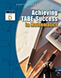 Achieving Tabe Success in Mathematics, Tabe 9 & 10 Level D