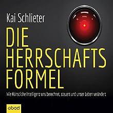 Die Herrschaftsformel: Wie Künstliche Intelligenzen uns berechnen, steuern und unser Leben verändern Hörbuch von Kai Schlieter Gesprochen von: Markus Böker