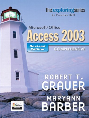 Exploring MS Office Access Comprehensive 2003 - Revised Edition (Grauer Exploring Office 2003 series)