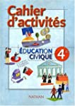Education Civique 4�me. Cahier d'acti...
