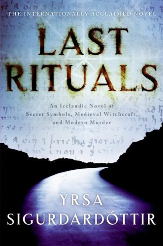 Last Rituals: An Icelandic Novel of Secret Symbols, Medieval Witchcraft, and Modern Murder, Yrsa Sigurdardottir