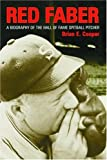 Red Faber: A Biography of the Hall of Fame Spitball Pitcher