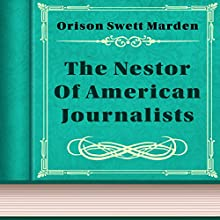 Orison Swett Marden: The Nestor of American Journalists (       UNABRIDGED) by Orison Swett Marden Narrated by Anastasia Bartolo