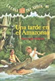 Una Tarde En El Amazonas / Afternoon on the Amazon (La Casa Del Arbol / Magic Tree House) (Spanish Edition)