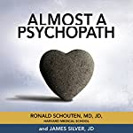 Almost a Psychopath: Do I (or Does Someone I Know) Have a Problem with Manipulation and Lack of Empathy? | Ronald Schouten,James Silver