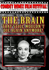 Tony Trombo's remix: THE BRAIN THAT STILL WOULDN'T DIE AGAIN ANYMORE!