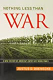 Nothing Less Than War: A New History of America's Entry into World War I (Studies In Conflict Diplomacy Peace)