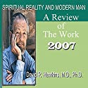 Spiritual Reality and Modern Man: A Review of the Work - 2007 Speech by David R. Hawkins Narrated by David R. Hawkins