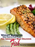 Weight Watchers New Points Plus Plan The Absolutely Most Delicious Fish Recipes Cookbook