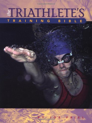 The Triathlete's Training Bible: A Complete Training Guide for the Competitive Multisport Athlete