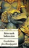 Reise nach Indonesien: Geschichten fürs Handgepäck
