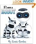 If I Were A Robot (A fun picture book...