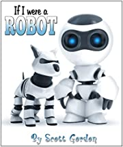 If I Were A Robot (A fun picture book for children 3-6!)