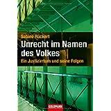 """Unrecht im Namen des Volkes: Ein Justizirrtum und seine Folgenvon """"Sabine R�ckert"""""""
