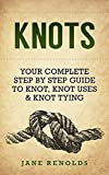 KNOTS: Your Complete Step By Step Guide To Knot, Knot Uses & Not Tying (Paracord, Craft Business, Knot Tying, Fusion Knots, Knitting, Quilting, Sewing