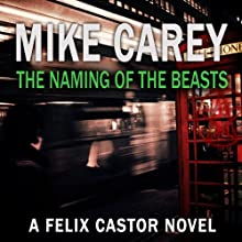 The Naming of the Beasts: A Felix Castor Novel Book 5 (       UNABRIDGED) by Mike Carey Narrated by Damian Lynch