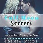 Taming the Beast: Full Moon Secrets, Book Two | Sophia Wilde