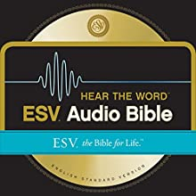 ESV Hear the Word Audio Bible: The Bible for Life (       UNABRIDGED) by Crossway Narrated by David Heath