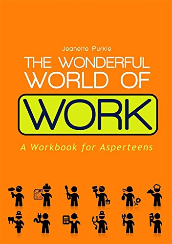 The Wonderful World of Work: A Workbook for Asperteens