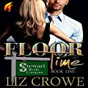 Floor Time: Stewart Realty, Book 1 (       UNABRIDGED) by Liz Crowe Narrated by Traci Odom