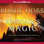 Renegade's Magic: Book Three of the Soldier Son Trilogy (       UNABRIDGED) by Robin Hobb Narrated by John Keating
