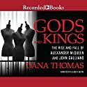 Gods and Kings: The Rise and Fall of Alexander McQueen and John Galliano Audiobook by Dana Thomas Narrated by Elizabeth Sastre