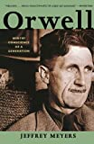 Orwell: Wintry Conscience of a Generation (0393322637) by Meyers, Jeffrey