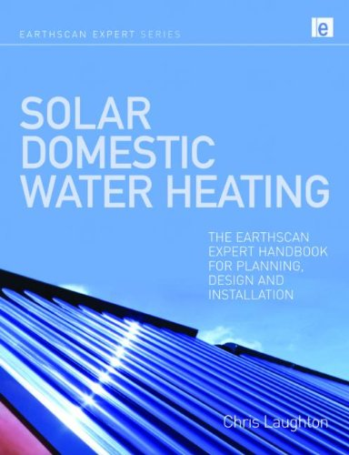Solar Domestic Water Heating: The Earthscan Expert Handbook for Planning, Design and Installation (Earthscan Expert Series)