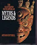 The Macmillan Illustrated Encyclopedia of Myths and Legends (0025801813) by Arthur Cotterell