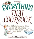 The Everything Thai Cookbook: From Pad Thai to Lemongrass Chicken Skewers--300 Tasty, Tempting Thai Dishes You Can Make at Home (Everything (Cooking))